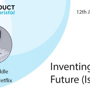 ProductTank Bristol: Inventing the Future (is Hard) with Gibson Biddle