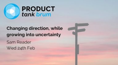 ProductTank Birmingham: Changing direction, whilst growing into uncertainty