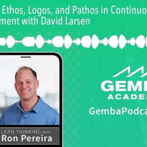 GA 362 | Ethos, Logos, and Pathos in Continuous Improvement with David Larsen
