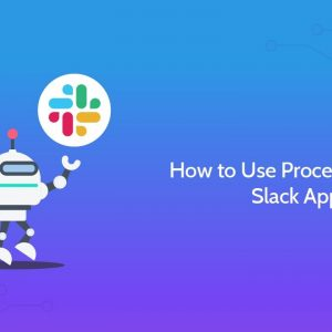 How to Use Process Street's Slack App