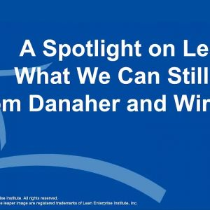 Webinar: A Spotlight on Leaders: What We Can Still Learn from Danaher and Wiremold
