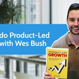How to do Product-Led Growth with Wes Bush | PS Interviews