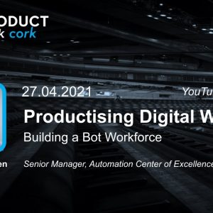 ProductTank Cork: Productising Digital Workers (building a Bot workforce)