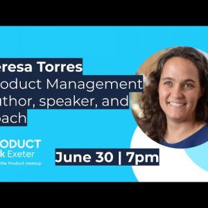 ProductTank Exeter #13 - Teresa Torres - The What & Why of Continuous Discovery