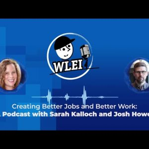 Why Creating Better Jobs and Improving Work Matters: A Clip from WLEI
