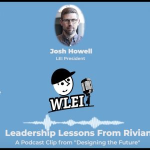 Leadership Lessons From Rivian: A WLEI Podcast Clip