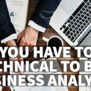 Do You Have To Be Technical To Be A Business Analyst?