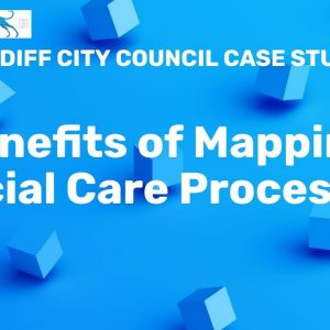 Mapping social care processes - Cardiff Council case study